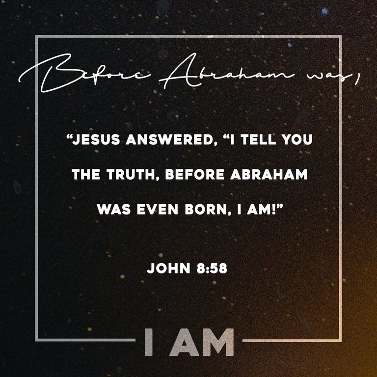 "Before Abraham was, ""I AM"" - Instagram"